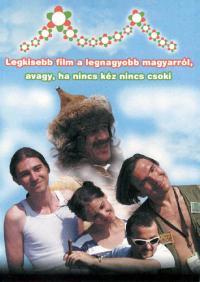 Legkisebb film a legnagyobb magyarról, avagy, ha nincs kéz, nincs csoki (2001)